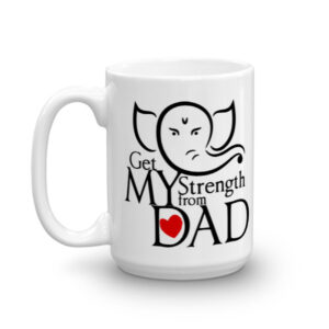 GET MY STRENGTH FROM DAD - CHAI / COFFEE CUP