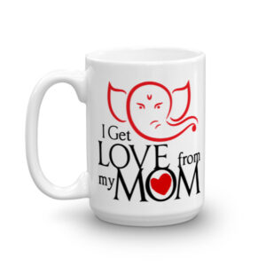I GET LOVE FROM MY MOM CHAI COFFEE MUG