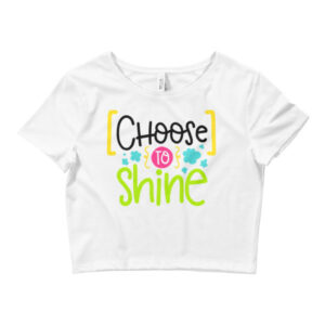 CHOOSE TO SHINE Women's Crop Tee