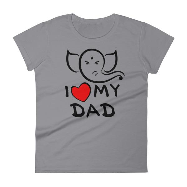 I LOVE MY DAD Women's short sleeve t-shirt