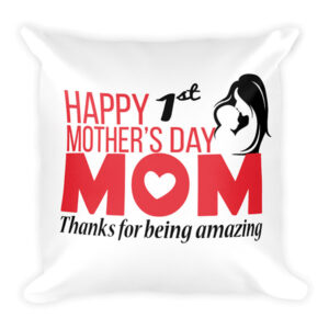Happy 1st Mothers Day Square Pillow